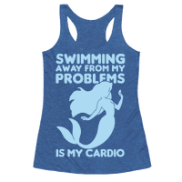 Swimming Away From My Problems Is My Cardio Racerback