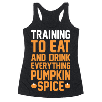 Training To Eat And Drink Everything Pumpkin Spice Racerback