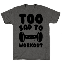 Too Sad To Workout