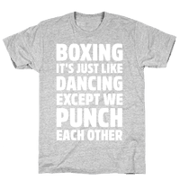 Boxing: It's Just Like Dancing Except We Punch Each Other