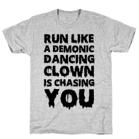 Run Like A Demonic Dancing Clown Is Chasing You