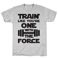 Train Like Youre One With The Force Tee