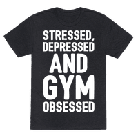 Stressed Depressed and Gym Obsessed White Print