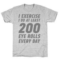 I Exercise I Do At Least 200 Eye Rolls Every Day