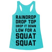 Raindrop Drop Top Drop It Down Low For A Squat Squat Racerback
