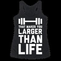 Larger Than Life Racerback