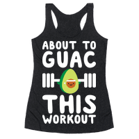 About To Guac This Workout Racerback