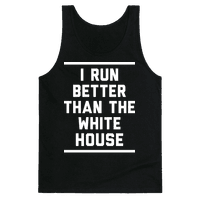 I Run Better Than The White House Tank