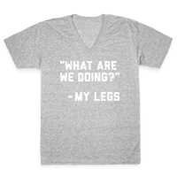 What Are We Doing? - My Legs Vneck