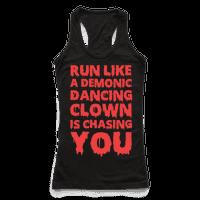 Run Like A Demonic Dancing Clown Is Chasing You