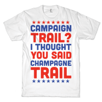 Campaign Trail? I Thought You Said Champagne Trail Tee