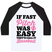 If Fast Pitch Was Easy They'd Call It Baseball