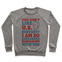 You Don't Like U.S. History? I Am So Alexander HamilDONE With You Pullover
