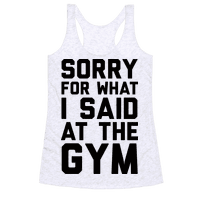 Sorry For What I Said At The Gym Racerback