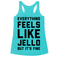 Everything Feels Like Jello Racerback