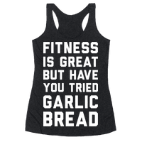 Fitness Is Great But Have You Tried Garlic Bread