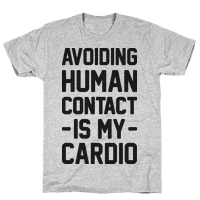Avoiding Human Contact Is My Cardio
