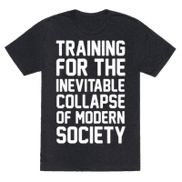 Training For The Inevitable Collapse of Modern Socieyu Tee