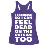 I Exercise So I Can Feel Dead On The Outside Too Racerback