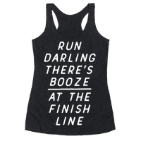 Run Darling Theres Booze At The Finish Line White Racerback